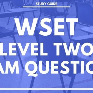 WSET Level Two Exam Questions - Award in Wine - Wine and Spirit Education Trust Exam