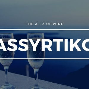 All About ASSYRTIKO - The A-Z of Wine.