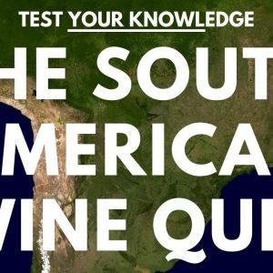 The South American Wine Quiz - WSET style wine questions to test and quiz your knowledge