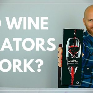 DO WINE AERATORS EVEN WORK? Are they worth the money????
