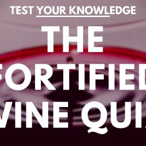 The Fortified Wine Quiz - WSET style wine questions to test and quiz your knowledge