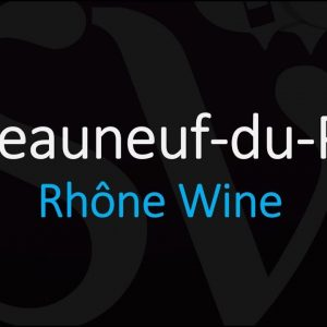 Everything You Need to Know about Châteauneuf du Pape Wine