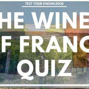 The Wines of France Quiz - How well do you know your French wine? WSET style questions.