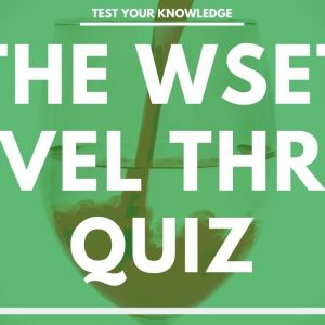 The WSET Level Three Wine Quiz - Wine and Spirit Education Trust exam style questions