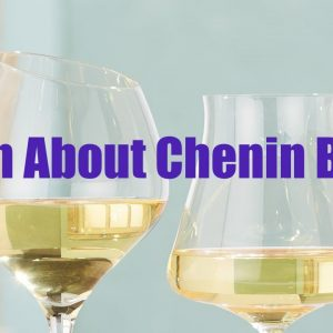 Learn About Chenin Blanc - Wine 101/Wine Class