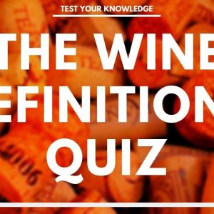 The WINE DEFINITIONS Quiz - How well do you know your wine vocabulary. WSET style questions.