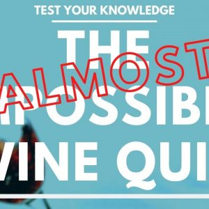 The Almost IMPOSSIBLE WINE Quiz- How much do you know about wine?