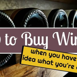 THE BEGINNERS GUIDE TO BUYING WINE: MY 5 TIPS