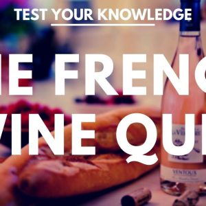 The French Wine Quiz - WSET style questions to test your knowledge