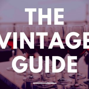 The Wine Vintage Guide - Knowing Which Year to Choose