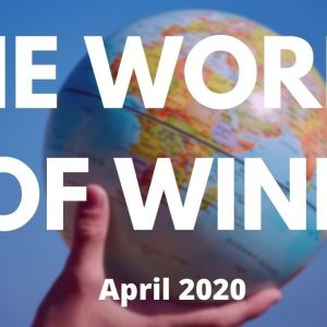 THE WORLD OF WINE - Wine News and Wine Stories for April 2020.