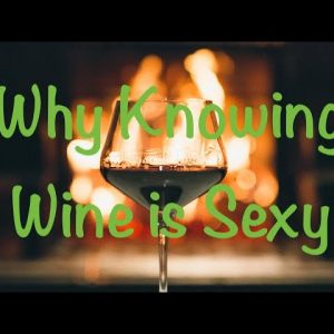 Why knowing about wine is sexy